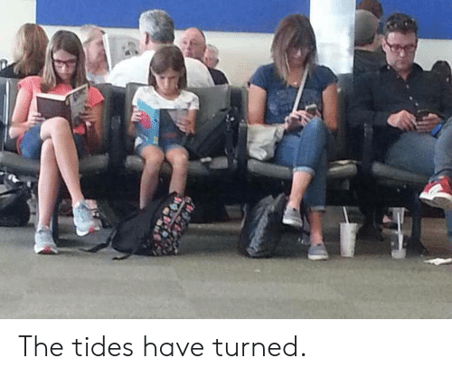 Tides, Tides Have Turned, and The: The tides have turned.