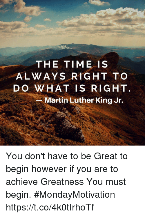 The Time 1s Always Right To Do What Is Right Martin Luther King Jr