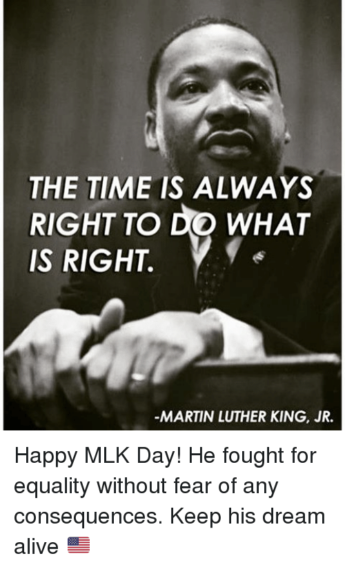 The Time Is Always Right To Do What Is Right Martin Luther King Jr