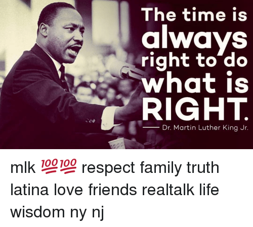 The Time Is Always Right To Do What Is Right Dr Martin Luther King