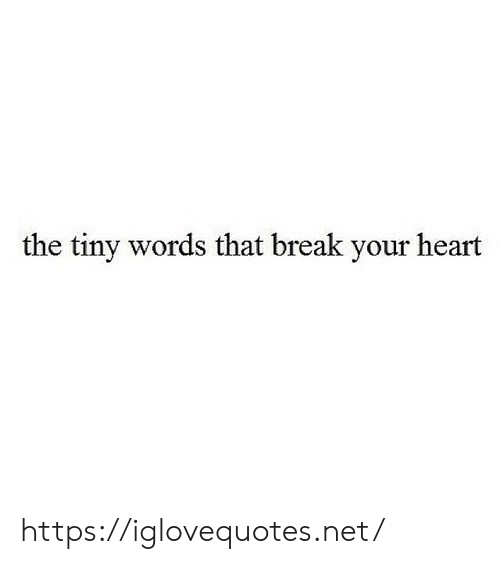 Break, Heart, and Net: the tiny words that break your heart https://iglovequotes.net/