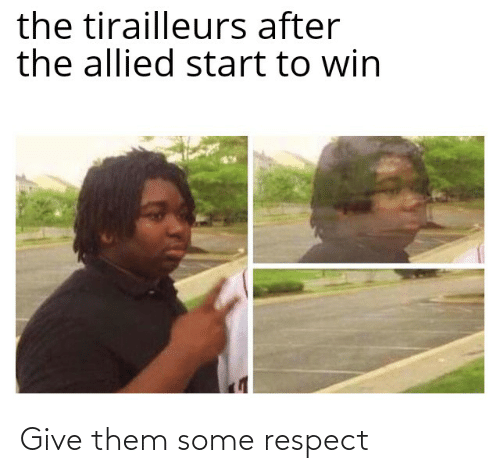 Respect, History, and Them: the tirailleurs after  the allied start to win Give them some respect