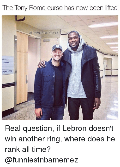 Nfl, Tony Romo, and Lebron: The Tony Romo curse has now been lifted  OFUNNESTNELMEMES  EVENT LEVEL Real question, if Lebron doesn't win another ring, where does he rank all time? @funniestnbamemez