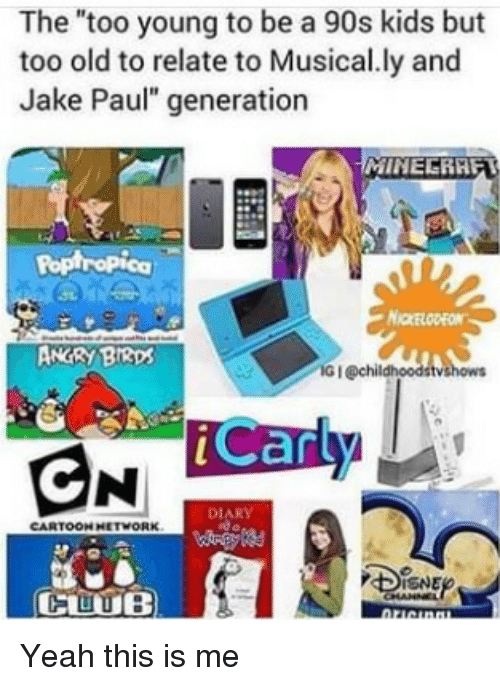"""iCarly, Nickelodeon, and Yeah: The """"too young to be a 90s kids but  too old to relate to Musical.ly and  Jake Paul"""" generation  Poptropica  NICKELODEON  ANGRY BI3ps  G I @chil  iCarly  DIARY  CARTOON HETWORK  CUUB Yeah this is me"""