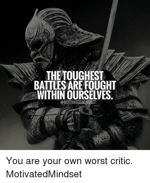 Memes, 🤖, and Battles: THE TOUGHEST  BATTLES ARE FOUGHT  WITHIN OURSELVES  @MOTIVATEDMINDSET You are your own worst critic. MotivatedMindset