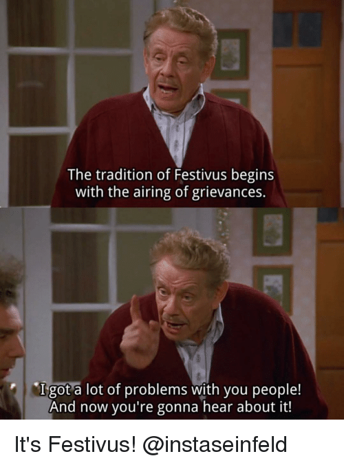 the tradition of festivus begins with the airing of grievances 9829437 ✅ 25 best memes about airing of grievances airing of