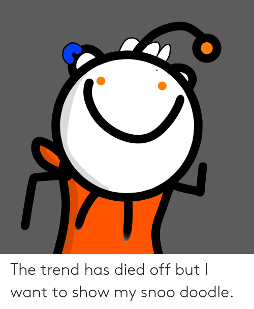 The Trend Has Died Off but I Want to Show My Snoo Doodle | Doodle