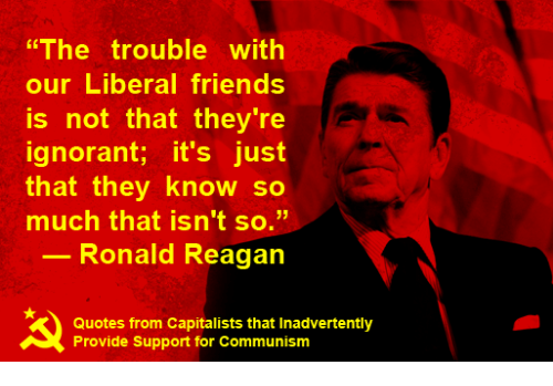 Ronald Reagan Quotes Impressive The Trouble With Our Liberal Friends Is Not That They're Ignorant