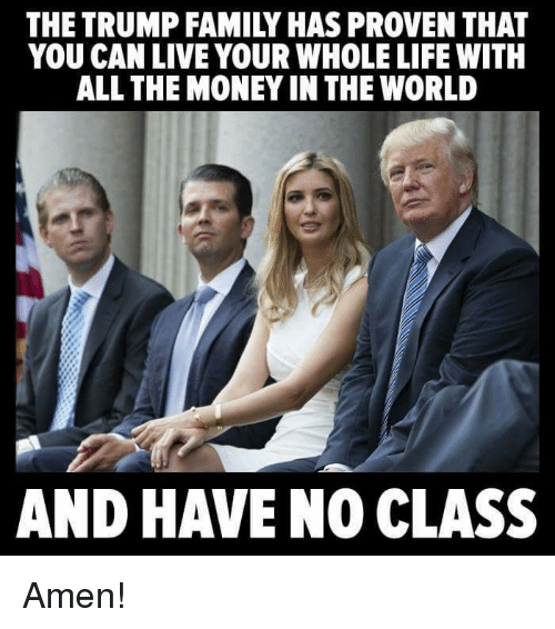 the trump family has proven that you can live your 19653934 ✅ 25 best memes about no class no class memes,Trump Family Meme