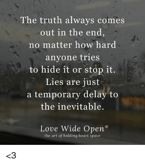 The Truth Always Comes Out in the End No Matter How Hard ...