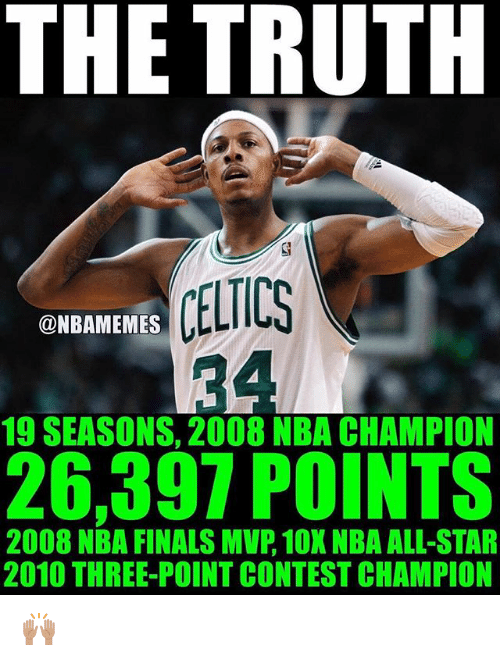 All Star, Finals, and Nba: THE TRUTH  CELTICS  @NBAMEMES  19 SEASONS, 2008 NBA CHAMPION  26,397 POINTS  2008 NBA FINALS MVP, 10X NBA ALL-STAR  2010 THREE-POINT CONTEST CHAMPION 🙌🏽