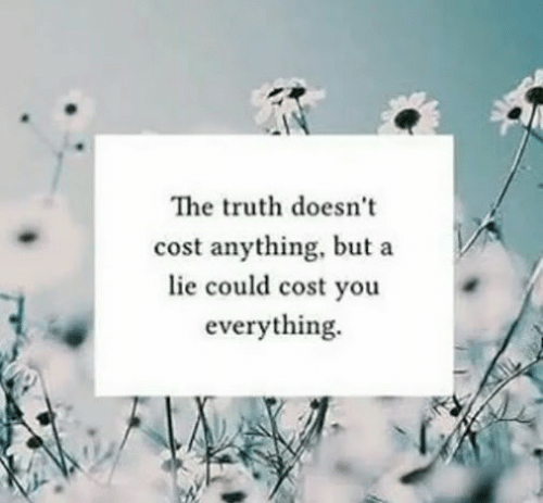 Truth, You, and Lie: The truth doesn't  cost anything, but a  lie could cost you  everything.