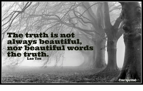 The Truth Is Not Always Beautiful Nor Beautiful Words the