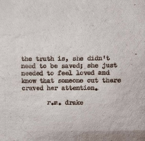 Drake, Truth, and Her: the truth is, she didn t  need to be saved; she just  needed to feel. loved and  know that someone out there  craved her attention.  rom. drake