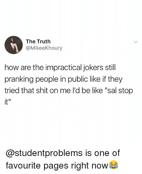 """Be Like, Shit, and British: The Truth  @MikeeKhoury  how are the impractical jokers still  pranking people in public like if they  tried that shit on me I'd be like """"sal stop  it"""" @studentproblems is one of favourite pages right now😂"""