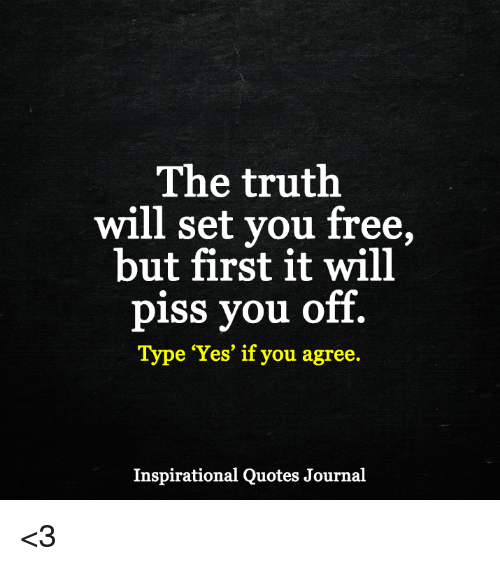 The Truth Will Set You Free But First It Will Piss You Off Type Yes