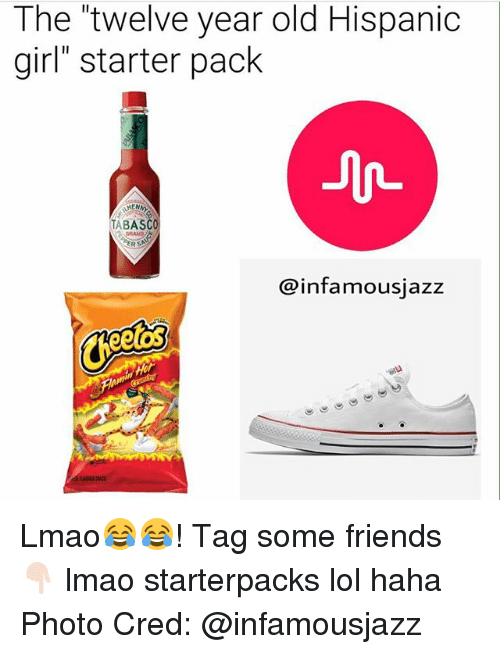 """Friends, Lmao, and Lol: The twelve year old Hispanic  girl"""" starter pack  MEN  TABASC  infamousiazz Lmao😂😂! Tag some friends 👇🏻 lmao starterpacks lol haha Photo Cred: @infamousjazz"""