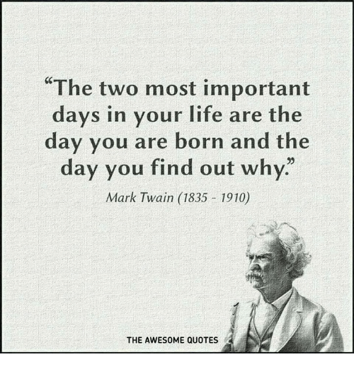 The Two Most Important Days In Your Life Are The Day Vou Are Born Fascinating Important Life Quotes