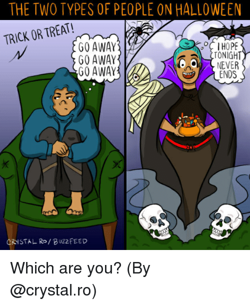 Halloween, Memes, and Never: THE TWO TYPES OF PEOPLE ON HALLOWEEN  TRICK OR TREAT!  GO AWAY  WG0 AWAY  TONIGHT  NEVER  ENDS  GO AWAY  ORYSTAL Ro/BU22FEED Which are you? (By @crystal.ro)