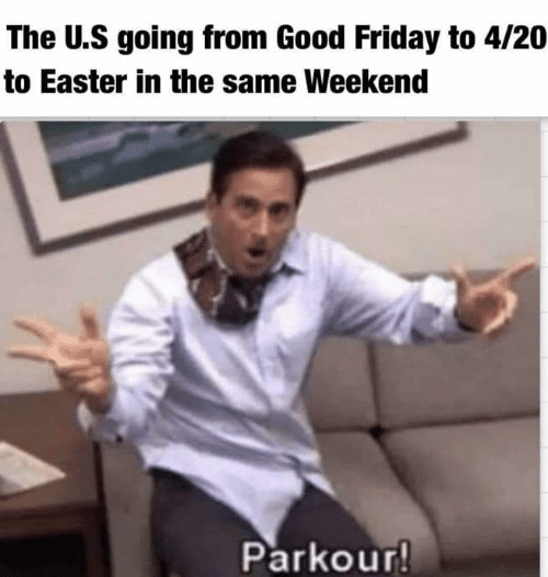 Easter, Friday, and Funny: The U.S going from Good Friday to 4/20  to Easter in the same Weekend  Parkour