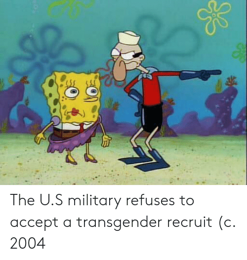 Transgender, Military, and Accept: The U.S military refuses to accept a transgender recruit (c. 2004