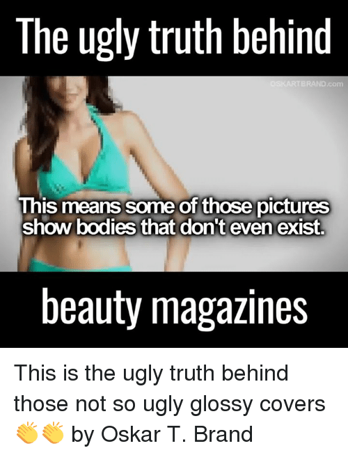 Dank, 🤖, and Brand: The ugly truth behind  ARTERAND.com  This means some of those pictures  show bodies that don't even exist  beauty magazines This is the ugly truth behind those not so ugly glossy covers 👏👏  by Oskar T. Brand
