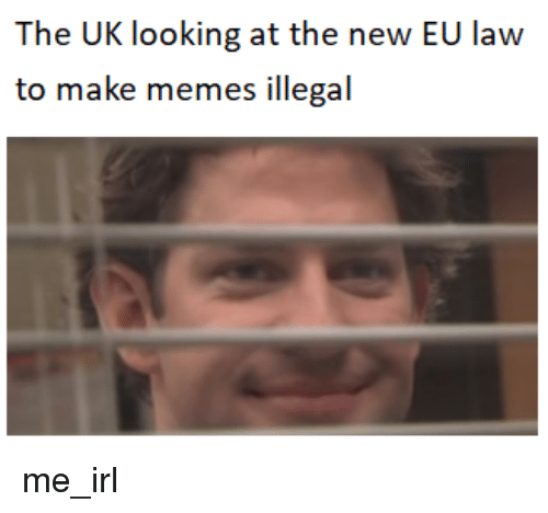 The Uk Looking At The New Eu Law To Make Memes Illegal