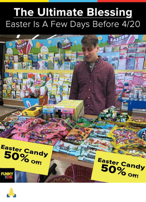 Candy, Dank, and Easter: The Ultimate Blessing  Easter Is A Few Days Before 4/20  EAS  SUNDAY  EAS  Easter Candy  50  O Off!  Easter Candy  5092  Off!  isses  FUNNY  8DIE 🙏