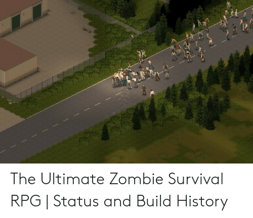 The Ultimate Zombie Survival RPG | Status and Build History