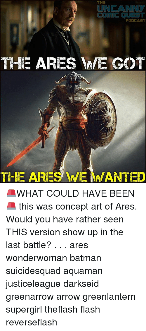 Batman, Memes, and Arrow: THE  UNCANNY  PODCAST  THE ARES WE GOT  THE ARES WE WANTED 🚨WHAT COULD HAVE BEEN🚨 this was concept art of Ares. Would you have rather seen THIS version show up in the last battle? . . . ares wonderwoman batman suicidesquad aquaman justiceleague darkseid greenarrow arrow greenlantern supergirl theflash flash reverseflash
