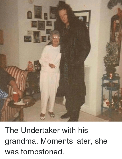 Grandma, Memes, and The Undertaker: The Undertaker with his grandma. Moments later, she was tombstoned.