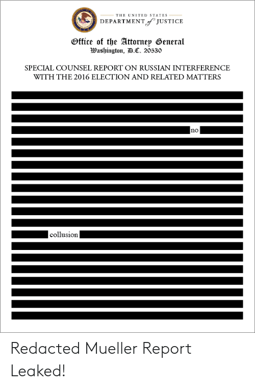 Politics, Justice, and Office: THE UNITED STATES  DEPARTMENT JUSTICE  Office of the Attorn eu deneral  3)ashington,丑.C. 20530  SPECIAL COUNSEL REPORT ON RUSSIAN INTERFERENCE  WITH THE 2016 ELECTION AND RELATED MATTERS  no  collusion Redacted Mueller Report Leaked!