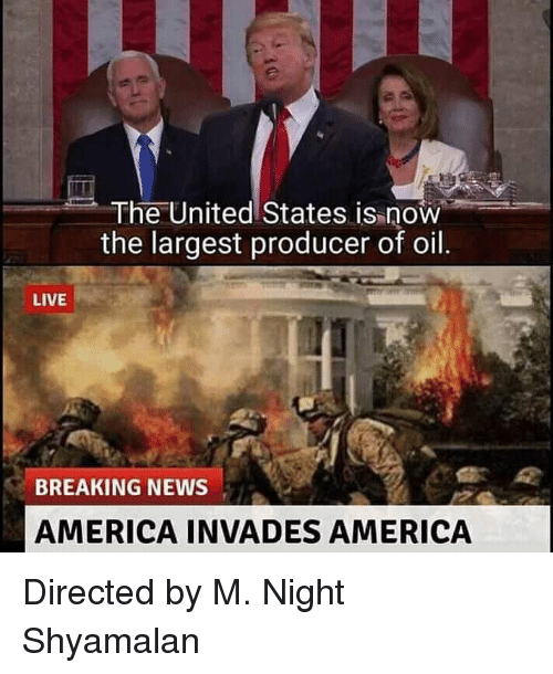 America, Memes, and News: The United States is now  the largest producer of oil  LIVE  BREAKING NEWS  AMERICA INVADES AMERICA Directed by M. Night Shyamalan