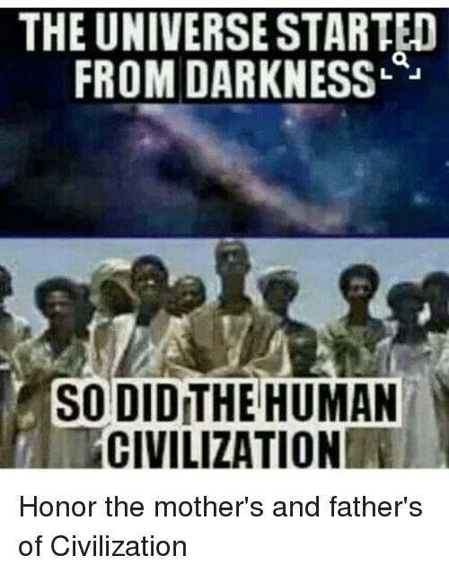 the universe started from darkness so didithe human civilization honor 21327488 the universe started from darkness so didithe human civilization