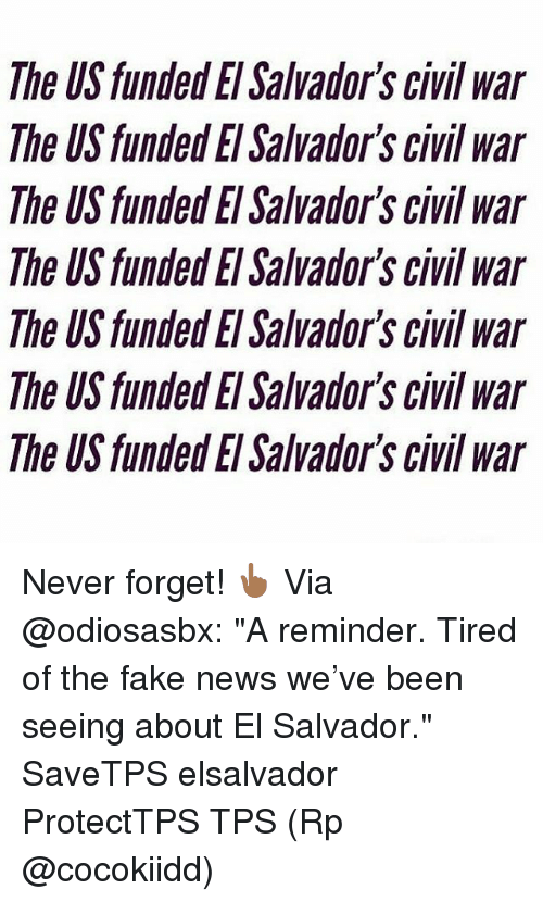 """Fake, Memes, and News: The US funded El Salvador's civil war  The US funded El Salvador's civil war  The US funded El Salvador's civil war  The US funded El Salvador's civil war  The US funded El Salvador's civil war  The US funded El Salvadors civil war  The US funded El Salvador's civil war Never forget! 👆🏾 Via @odiosasbx: """"A reminder. Tired of the fake news we've been seeing about El Salvador."""" SaveTPS elsalvador ProtectTPS TPS (Rp @cocokiidd)"""