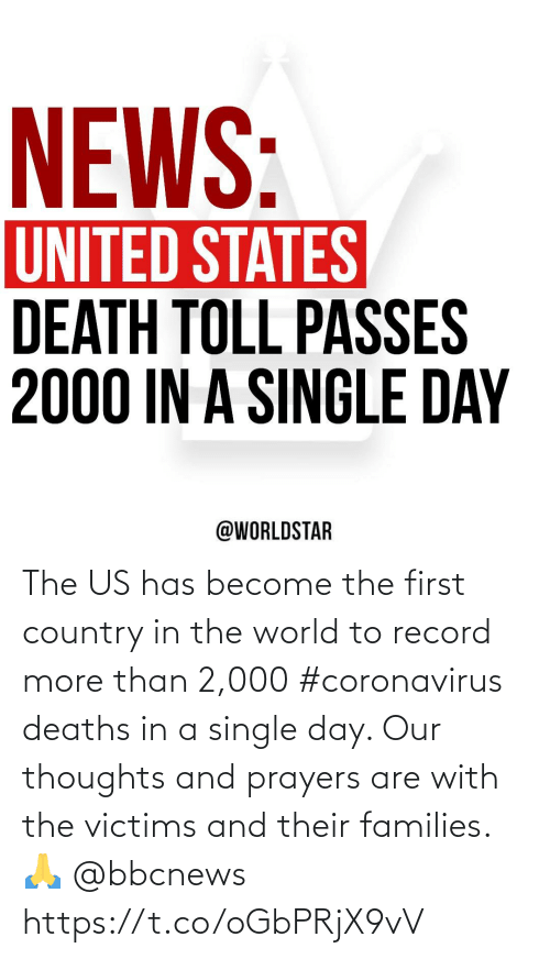 Record, World, and Single: The US has become the first country in the world to record more than 2,000 #coronavirus deaths in a single day. Our thoughts and prayers are with the victims and their families. 🙏 @bbcnews https://t.co/oGbPRjX9vV