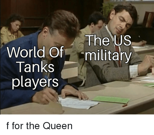 Queen, World, and Military: The US  World Of military  Tanks  players f for the Queen