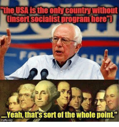 """Memes, Yeah, and Socialist: the USA is the only country without  insert socialist program here'l  Yeah, that's sort of the whole point."""""""