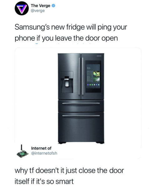 Internet, Phone, and Ping: The Verge  @verge  Samsung's new fridge will ping your  phone if you leave the door open  9 32-  Internet of  @internetofsh  why tf doesn't it just close the door  itself if it's so smart