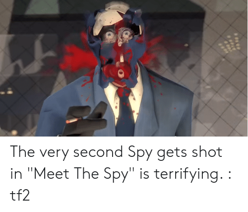 The Very Second Spy Gets Shot In Meet The Spy Is Terrifying Tf2