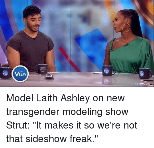 "Memes, Transgender, and Models: THE  VIEw20 Model Laith Ashley on new transgender modeling show Strut: ""It makes it so we're not that sideshow freak."""