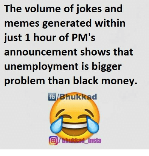 Memes, Announcement, and 🤖: The volume of jokes and  memes generated within  just 1 hour of PM's  announcement shows that  unemployment is bigger  problem than black money  fb Bhukkad  Tbhukkad insta