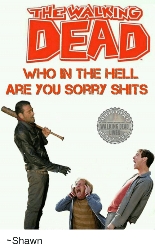 The Walking Dead Who The Hell Are You Sorry Shits Walking Dead A