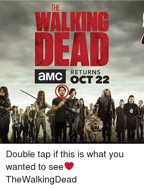 Memes, 🤖, and Amc: THE  WALKING  RETURNS  aMC OCT 22  aMC Double tap if this is what you wanted to see❤️ TheWalkingDead
