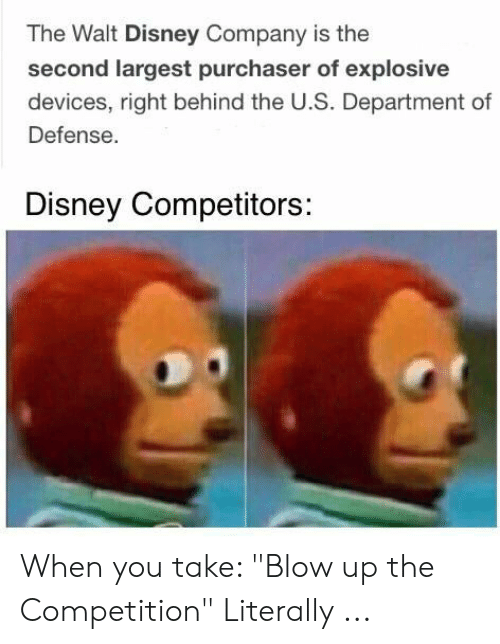 The Walt Disney Company Is the Second Largest Purchaser of Explosive  Devices Right Behind the US Department of Defense Disney Competitors When  You Take Blow Up the Competition Literally   Disney Meme