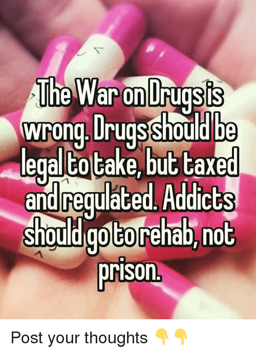 Memes, Prison, and 🤖: The War on Drudsls  Wrong.Urugsshould be  egal totake, but taxe  and regulated. Addicts  shouldigoCo reñab, no  prison.  egulaced. AddIcEs Post your thoughts 👇👇