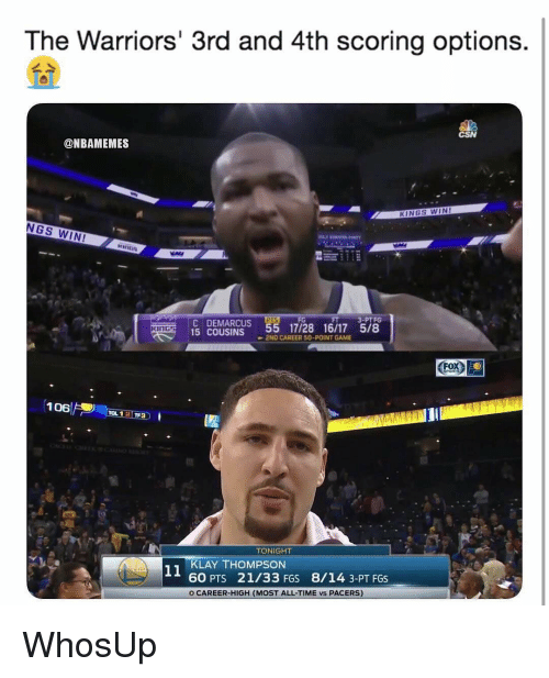 Klay Thompson, Nba, and Game: The Warriors' 3rd and 4th scoring options  @NBAMEMES  KINGS WIN!  NGS WIN!  C DEMARCUS  15 COUSINS  3-PTFG  KInGs  2ND CAREER 50-POINT GAME  SPORT  106  13  TF3  TONIGHT  KLAY THOMPSON  60 PTS 21/33 FGS 8/14 3-PT FGS  O CAREER-HIGH (MOST ALL-TIME vs PACERS) WhosUp