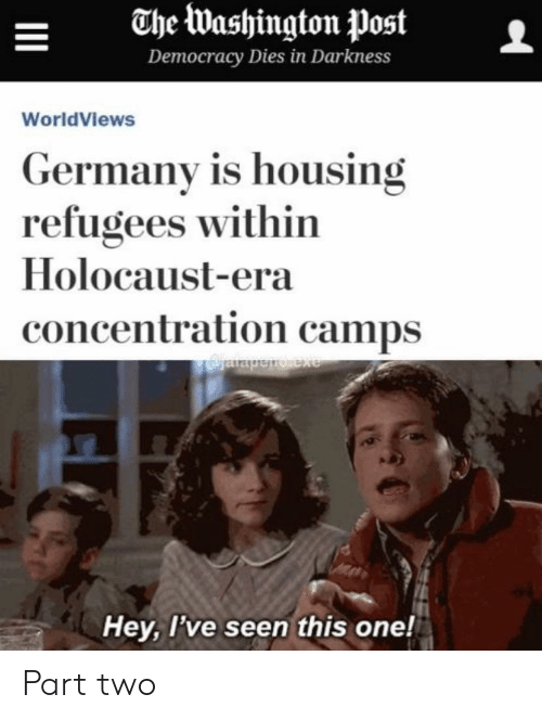 Reddit, Germany, and Holocaust: The Washington Post  Democracy Dies in Darkness  WorldViews  Germany is housing  refugees within  Holocaust-era  concentration camps  axarouadef  Hey, I've seen this one! Part two