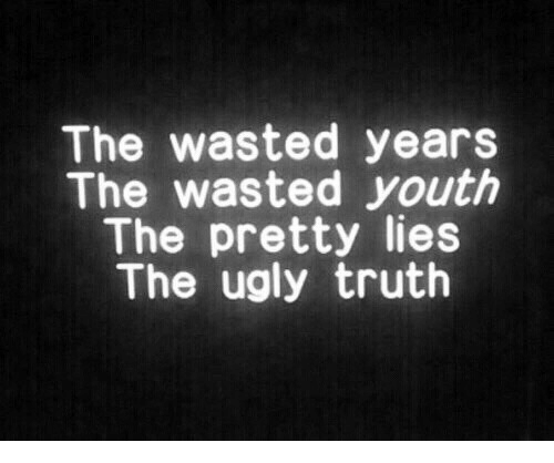 Ugly, Truth, and Youth: The wasted years  The wasted youth  The pretty lies  The ugly truth