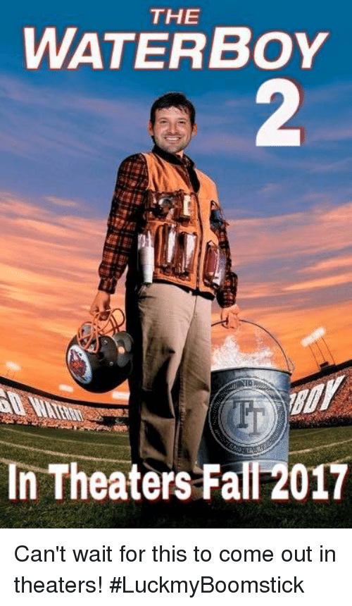 Fall, Memes, and Water: THE  WATER BOY  In Theaters Fall 2017 Can't wait for this to come out in theaters! #LuckmyBoomstick